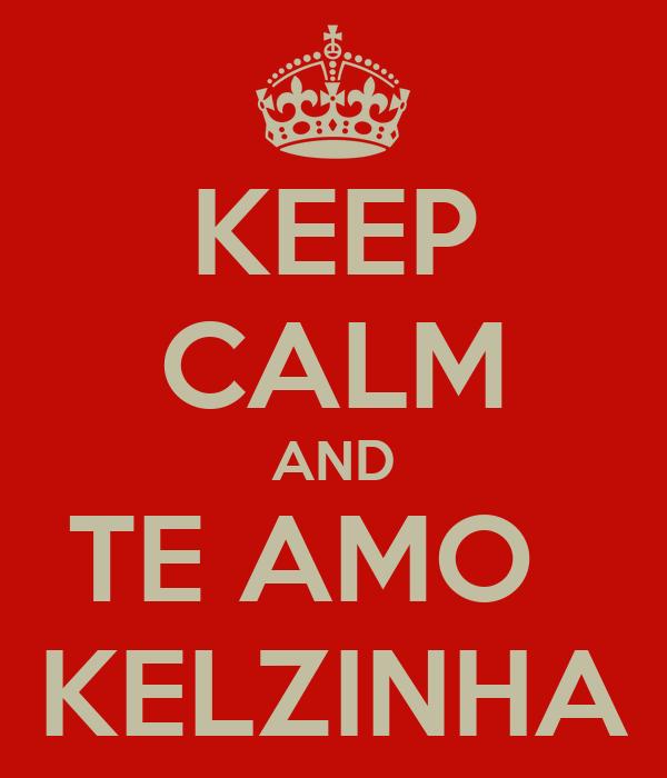 KEEP CALM AND TE AMO   KELZINHA