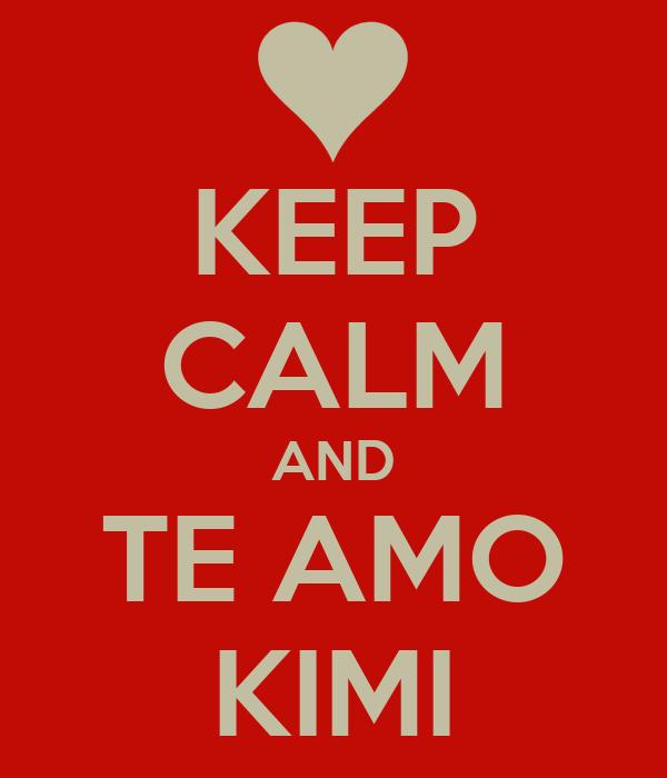 KEEP CALM AND TE AMO KIMI