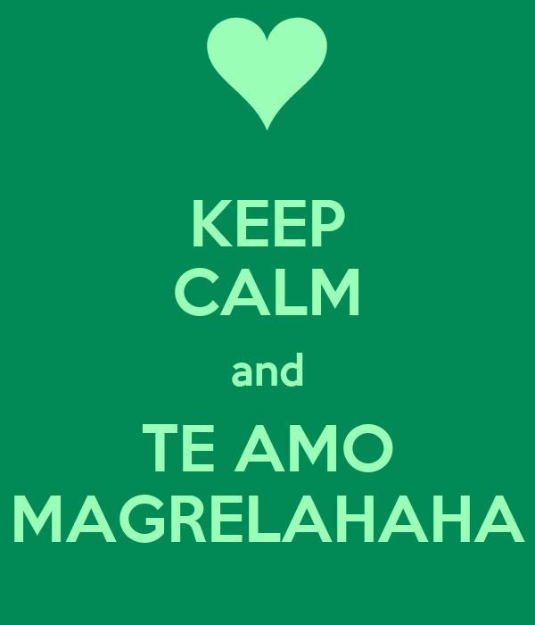 KEEP CALM and TE AMO MAGRELAHAHA
