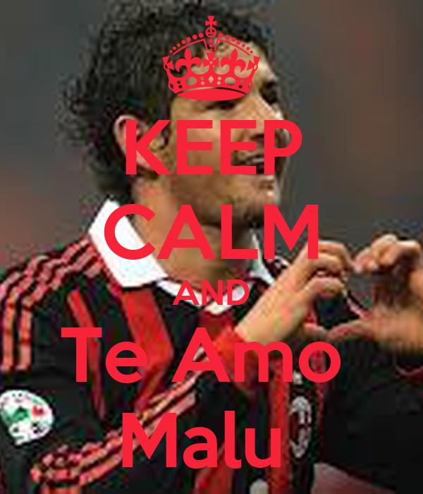 KEEP CALM AND Te Amo  Malu