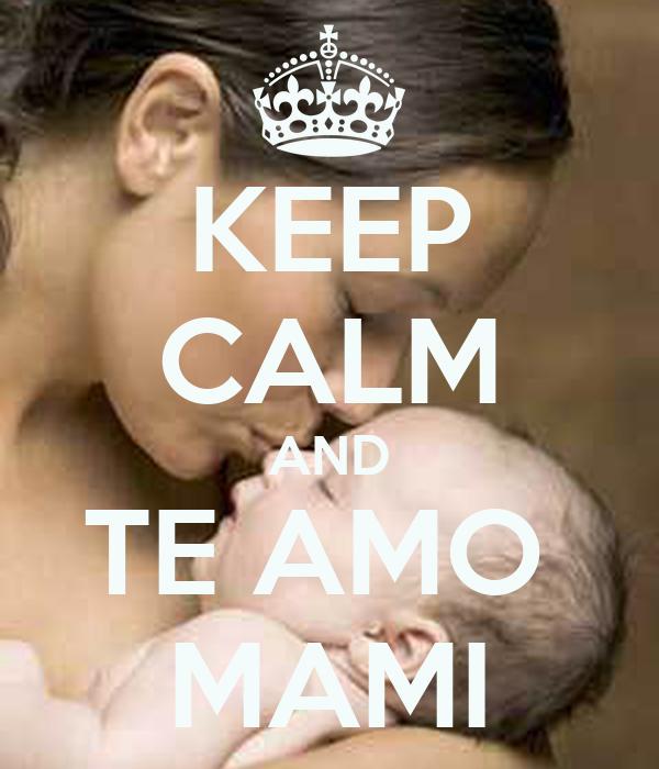 KEEP CALM AND TE AMO  MAMI