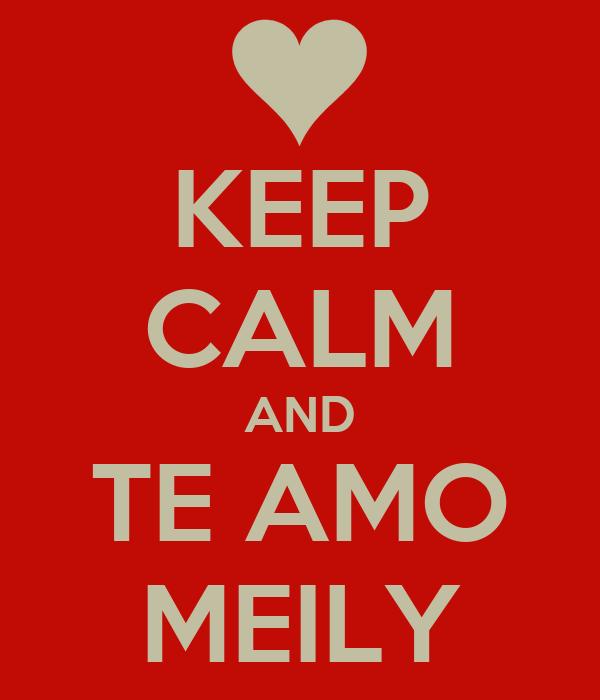 KEEP CALM AND  TE AMO   MEILY