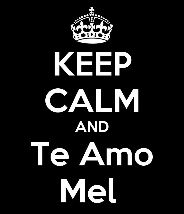KEEP CALM AND Te Amo Mel