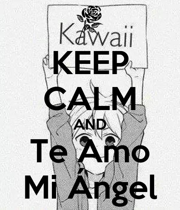 KEEP CALM AND Te Amo Mi Ángel
