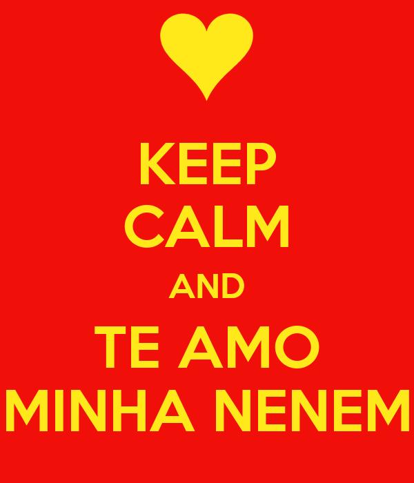 KEEP CALM AND TE AMO MINHA NENEM