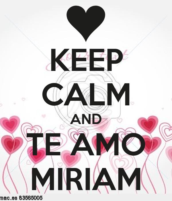 KEEP CALM AND TE AMO MIRIAM