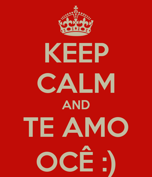 KEEP CALM AND TE AMO OCÊ :)
