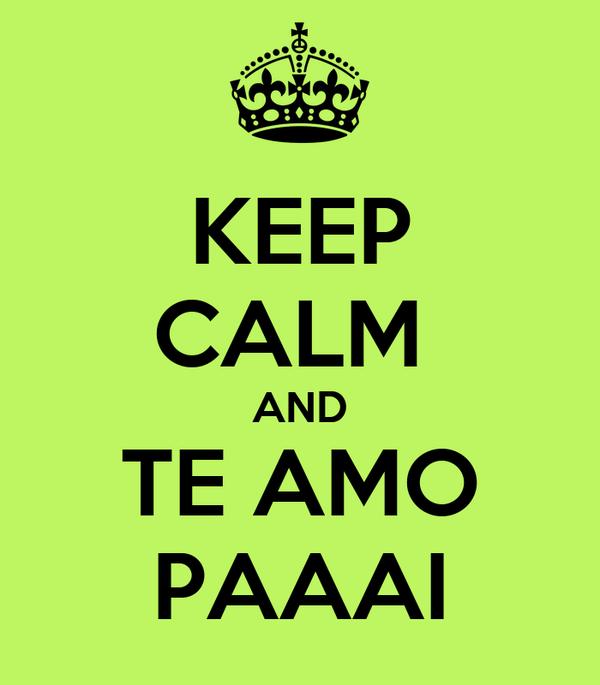 KEEP CALM  AND TE AMO PAAAI