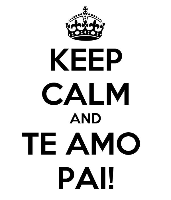 KEEP CALM AND TE AMO  PAI!