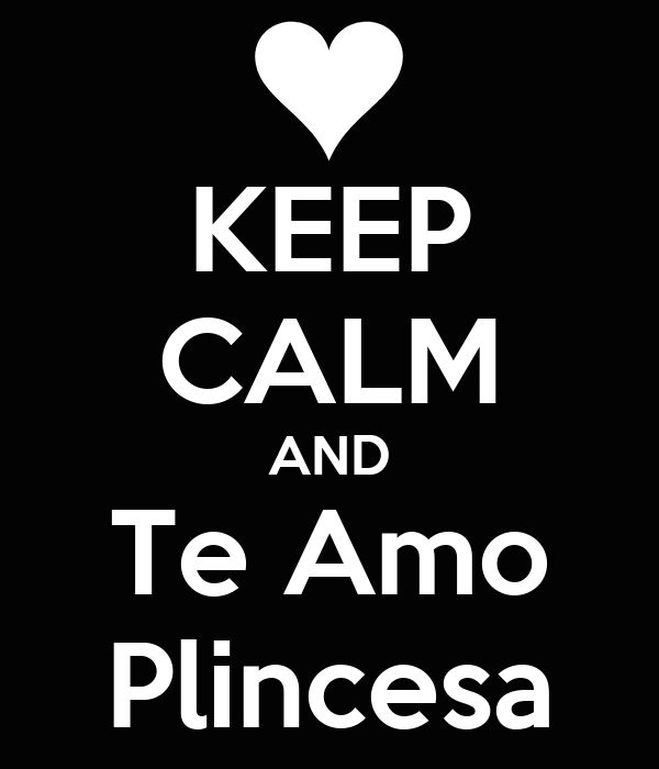 KEEP CALM AND Te Amo Plincesa