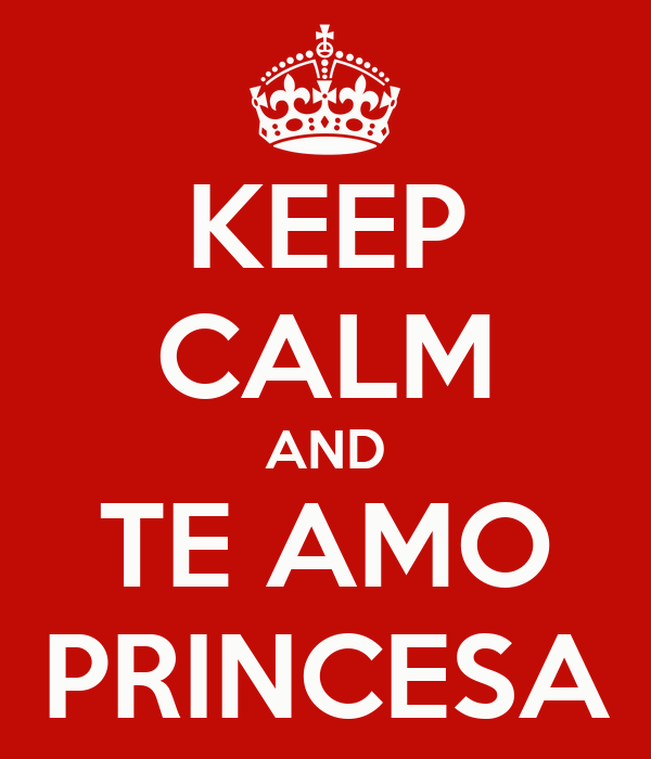 KEEP CALM AND TE AMO PRINCESA