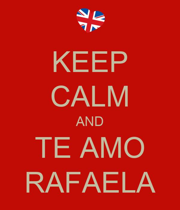 KEEP CALM AND TE AMO RAFAELA