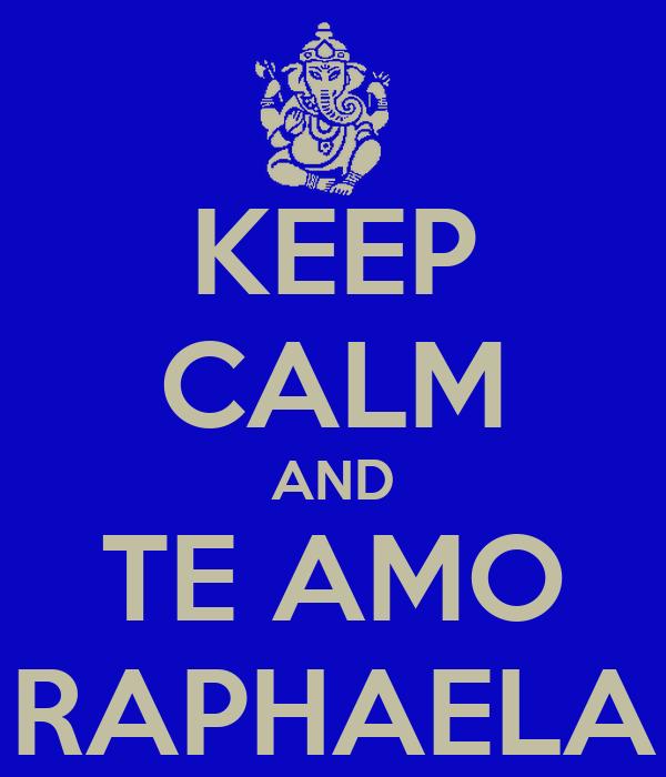 KEEP CALM AND TE AMO RAPHAELA