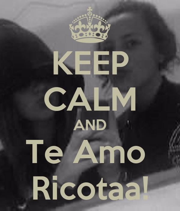 KEEP CALM AND Te Amo  Ricotaa!