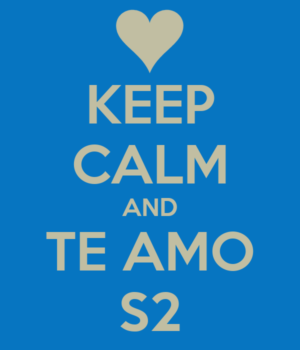 KEEP CALM AND TE AMO S2