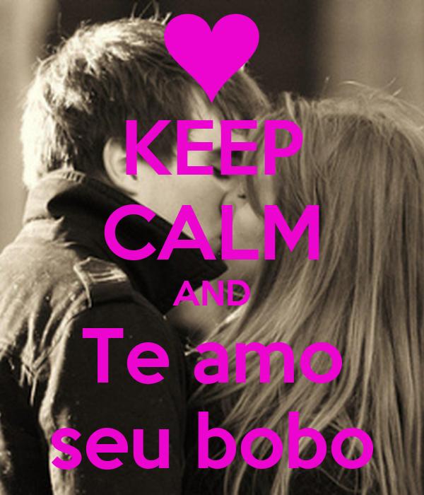 KEEP CALM AND Te amo seu bobo