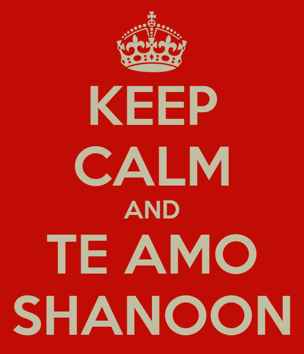 KEEP CALM AND TE AMO SHANOON