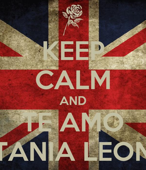 KEEP CALM AND TE AMO TANIA LEON