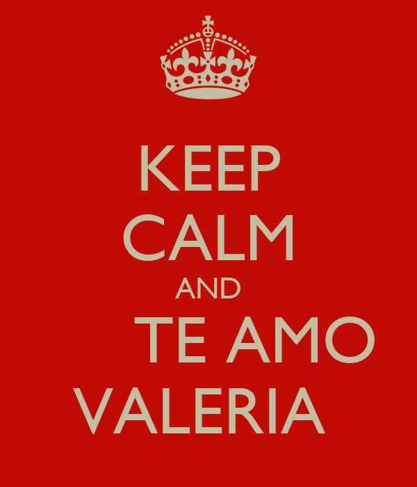 KEEP CALM AND      TE AMO VALERIA