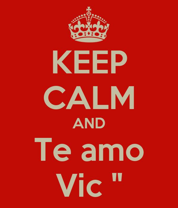 """KEEP CALM AND Te amo Vic """""""