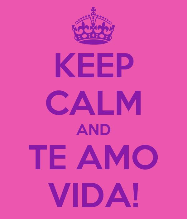 KEEP CALM AND TE AMO VIDA!