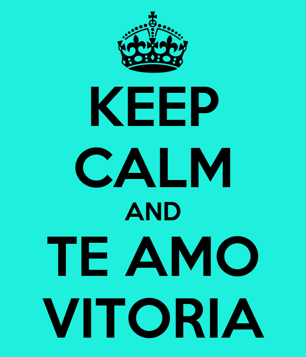 KEEP CALM AND TE AMO VITORIA