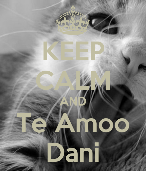 KEEP CALM AND Te Amoo Dani