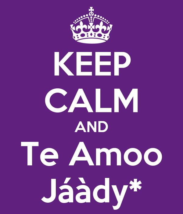 KEEP CALM AND Te Amoo Jáàdy*