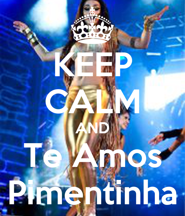 KEEP CALM AND Te Amos Pimentinha