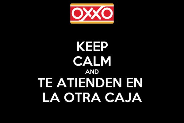 KEEP CALM AND TE ATIENDEN EN  LA OTRA CAJA