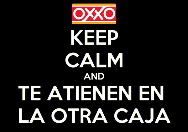 KEEP CALM AND TE ATIENEN EN  LA OTRA CAJA