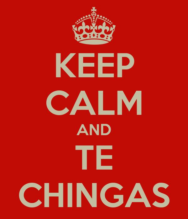 KEEP CALM AND TE CHINGAS