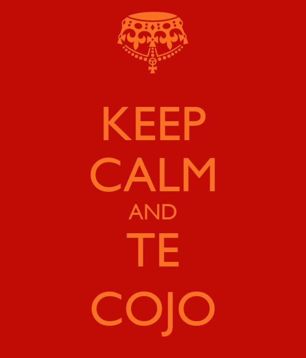 KEEP CALM AND TE COJO