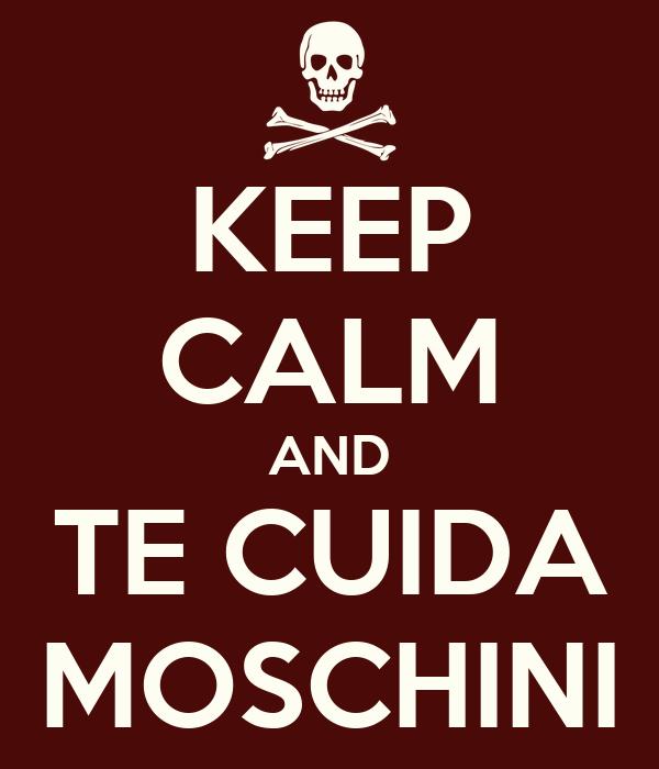 KEEP CALM AND TE CUIDA MOSCHINI