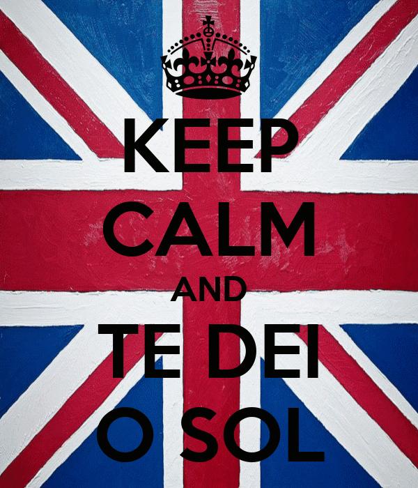 KEEP CALM AND TE DEI O SOL