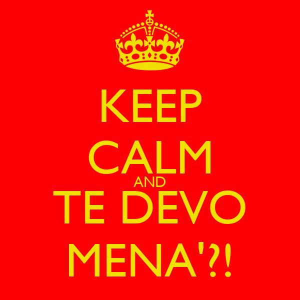 KEEP CALM AND TE DEVO MENA'?!