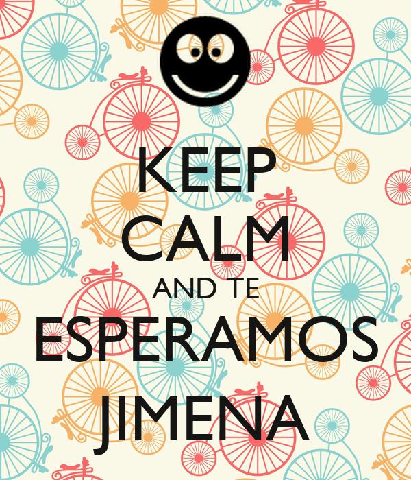 KEEP CALM AND TE ESPERAMOS JIMENA