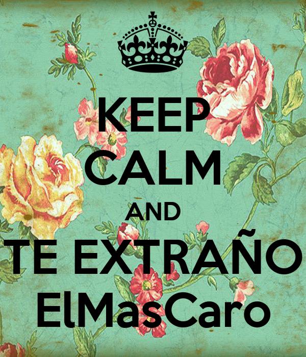 KEEP CALM AND TE EXTRAÑO ElMasCaro