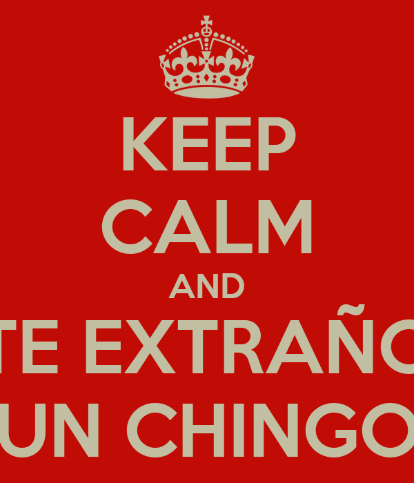 KEEP CALM AND TE EXTRAÑO UN CHINGO
