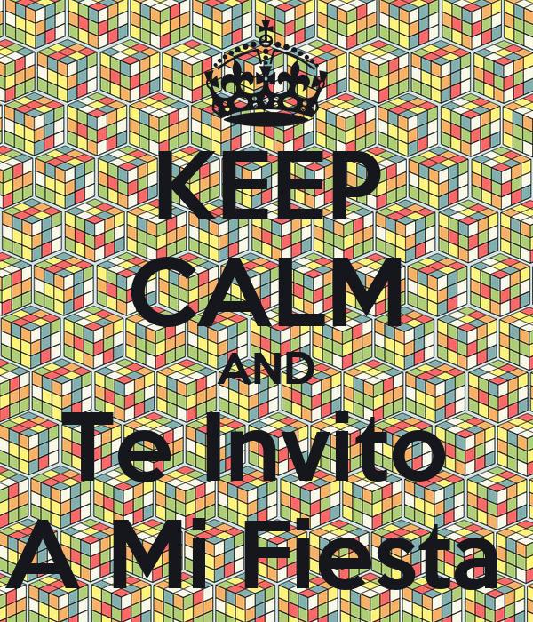KEEP CALM AND Te Invito  A Mi Fiesta