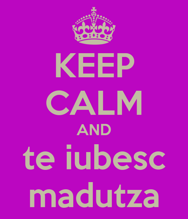KEEP CALM AND te iubesc madutza