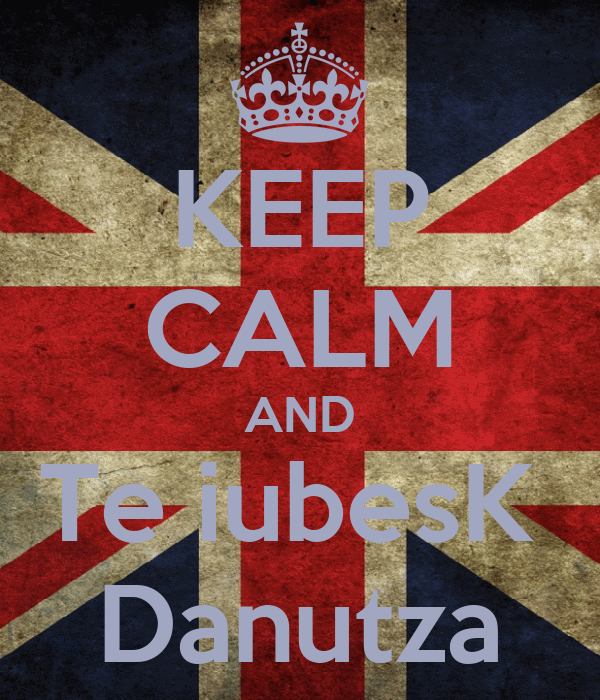 KEEP CALM AND Te iubesK  Danutza