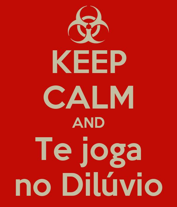 KEEP CALM AND Te joga no Dilúvio