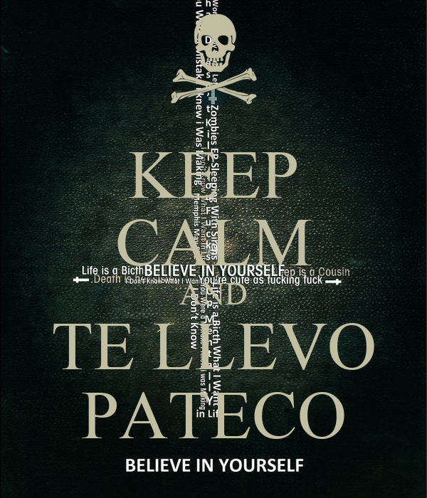 KEEP CALM AND TE LLEVO PATECO