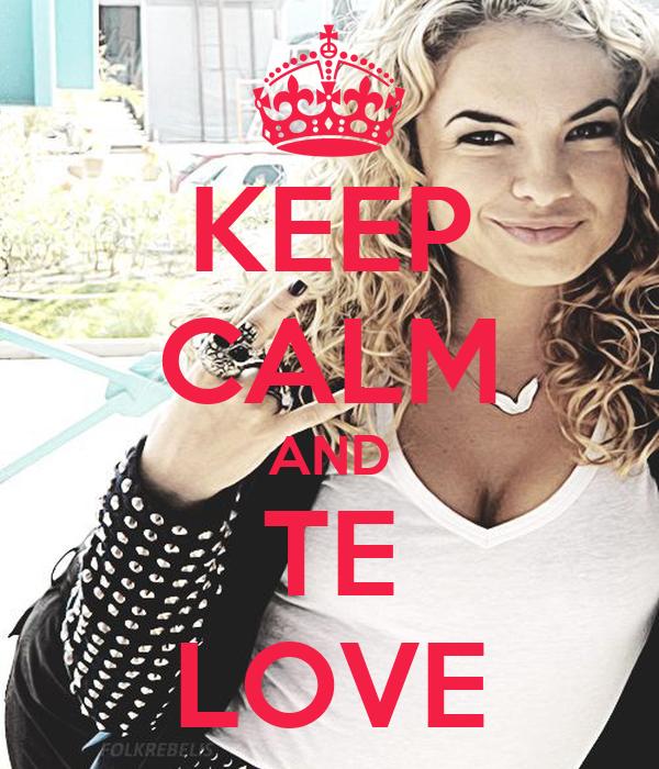 KEEP CALM AND TE LOVE