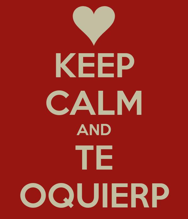 KEEP CALM AND TE OQUIERP