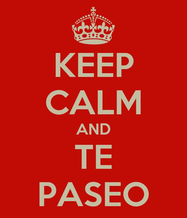 KEEP CALM AND TE PASEO