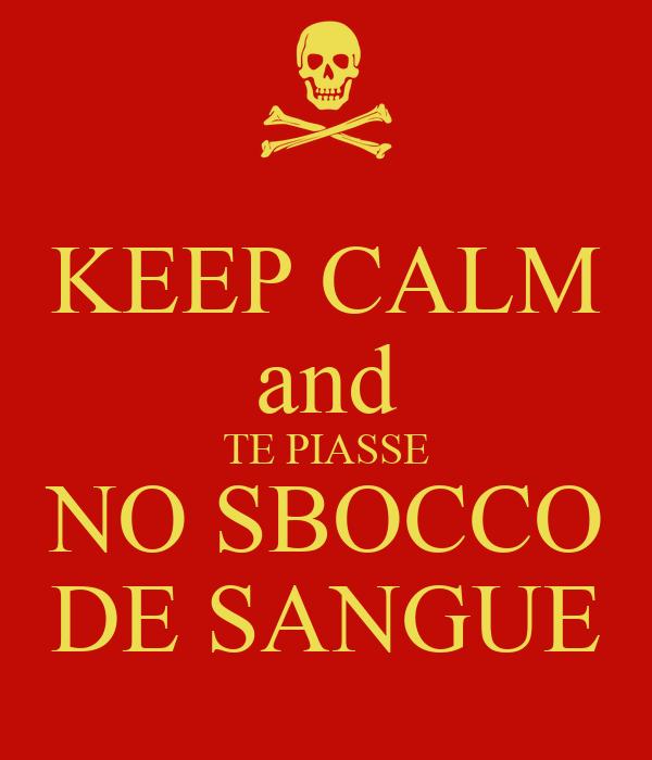 KEEP CALM and TE PIASSE NO SBOCCO DE SANGUE