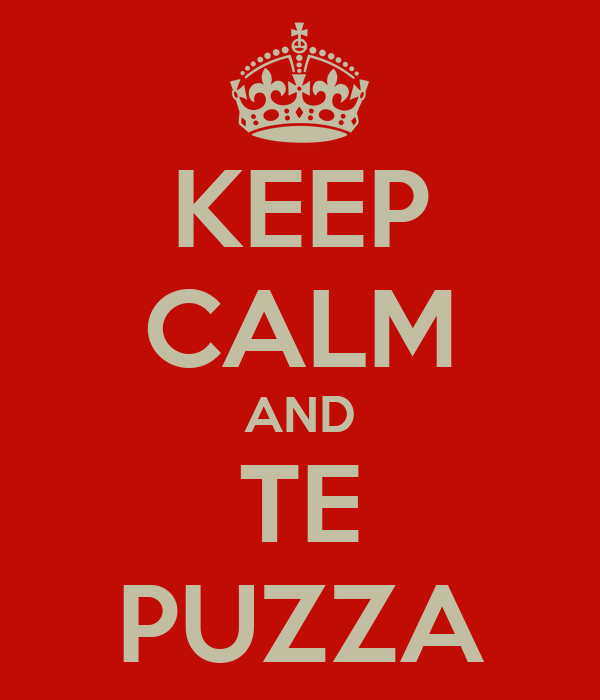 KEEP CALM AND TE PUZZA