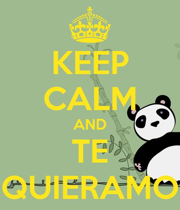 KEEP CALM AND TE QUIERAMO